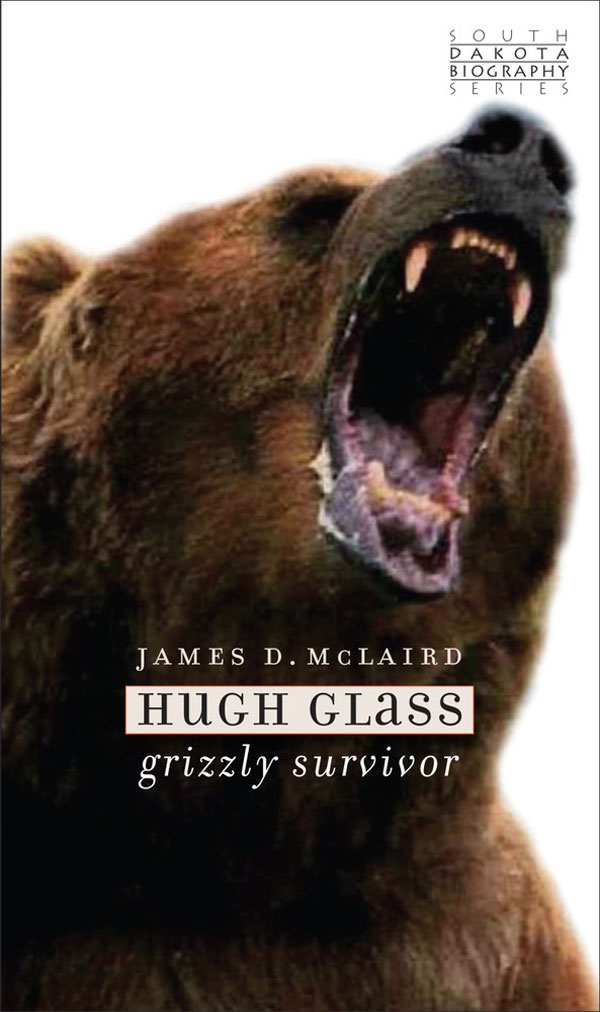 BOOK COVER: Hugh Glass: Grizzly Survivor by James D. McLaird