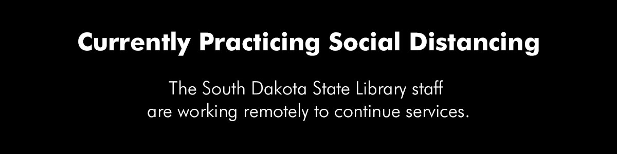 South Dakota State library personnel are currently working remotely or limited hours.